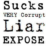 Sucks VERY Corrupt Liar EXPOSE